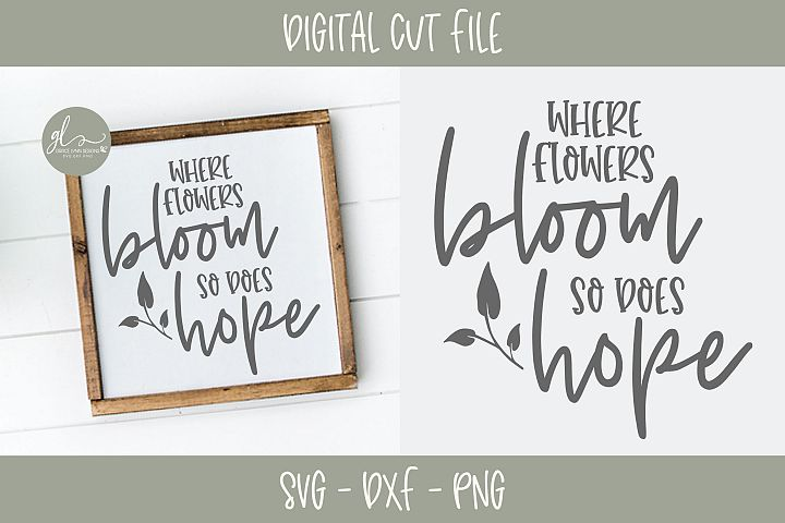 Where Flowers Bloom So Does Hope - SVG Cut File