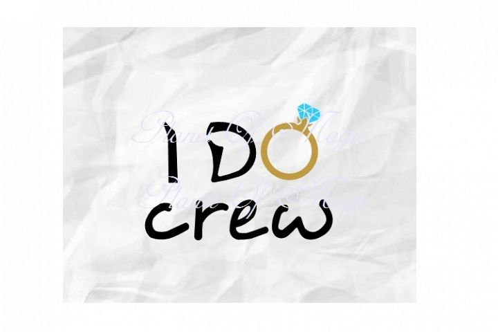 I Do Crew Svg, I Do SVG, Bridal Party SVG, Wedding Svg