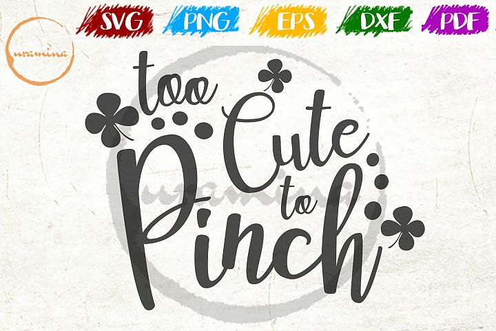 Too Cute To Pinch St. Patricks Day SVG PDF PNG