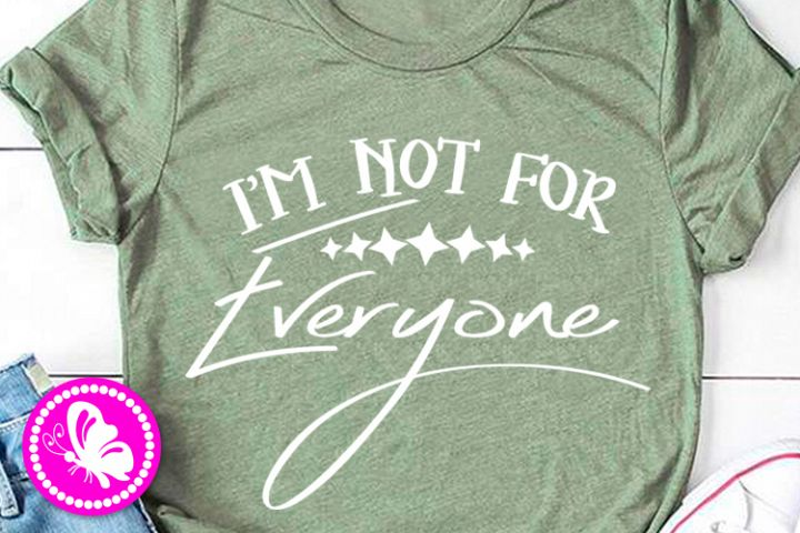 Im not for everyone Funny quote Sarcastic svg Girls shirt
