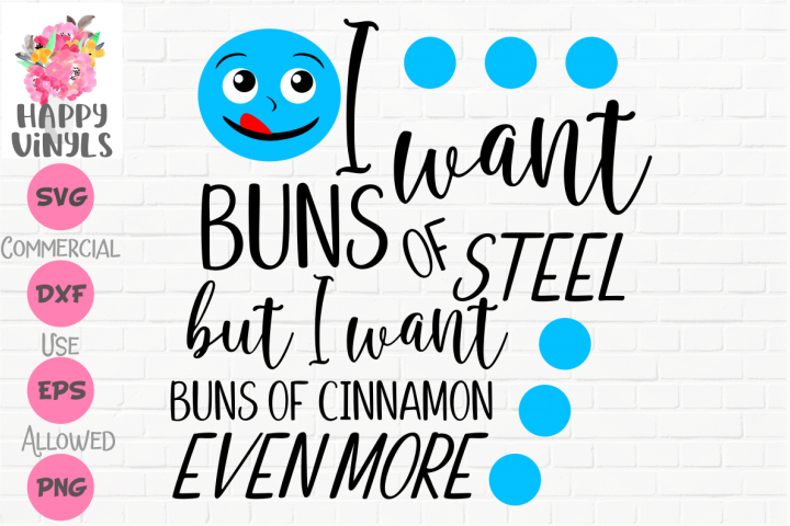 I Want Buns of Cinnamon SVG Funny Cut File for Crafting