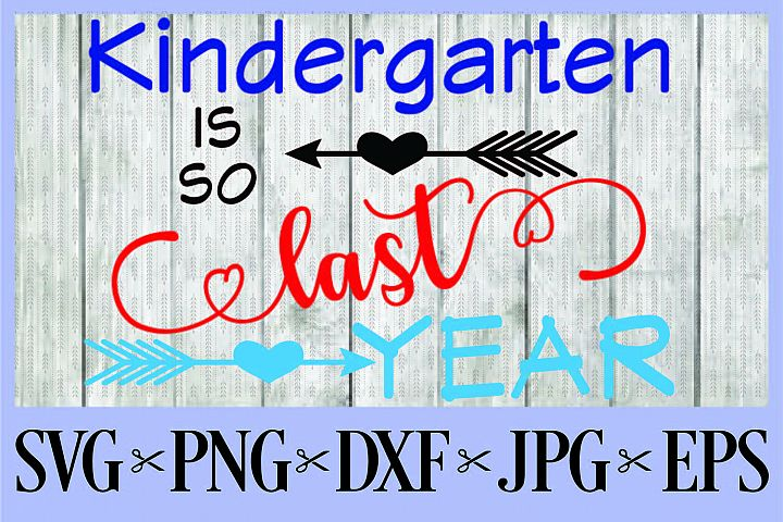 Kindergarten is so last year SVG PNG EPS DXF JPG first day o