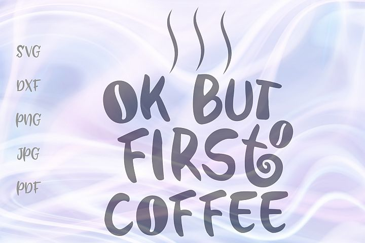 Ok But First Coffee Good Morning Office Sign Cut File SVG
