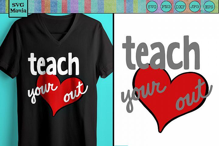 Teach Your Heart Out Teacher SVG File, Teacher Saying SVG