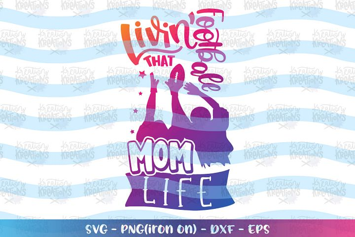Sports -livin that football mom life SVG