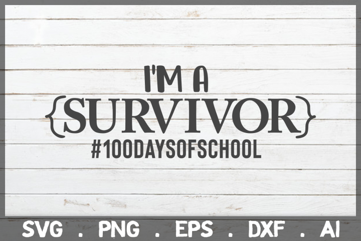 SALE! Im a survivor svg, 100 days of school cut files