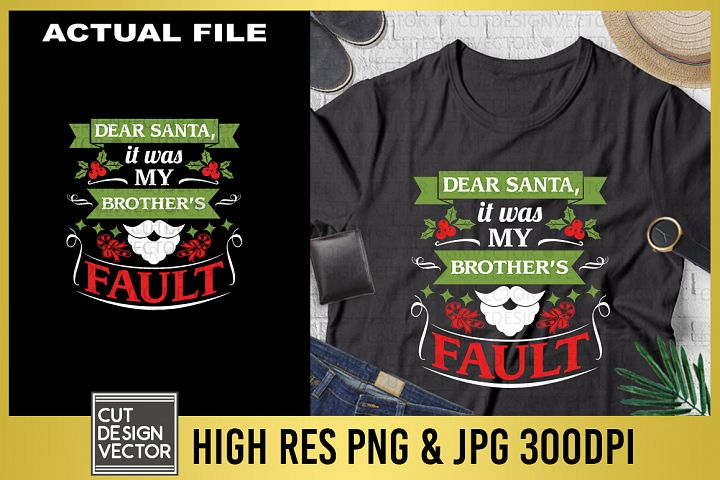 Dear Santa It Was My Brothers Fault Sublimation