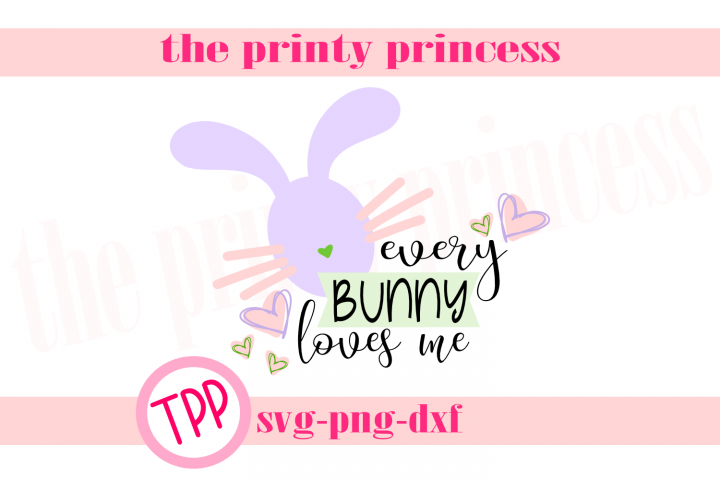 Every bunny loves me Easter bunny svg design file svg png dx