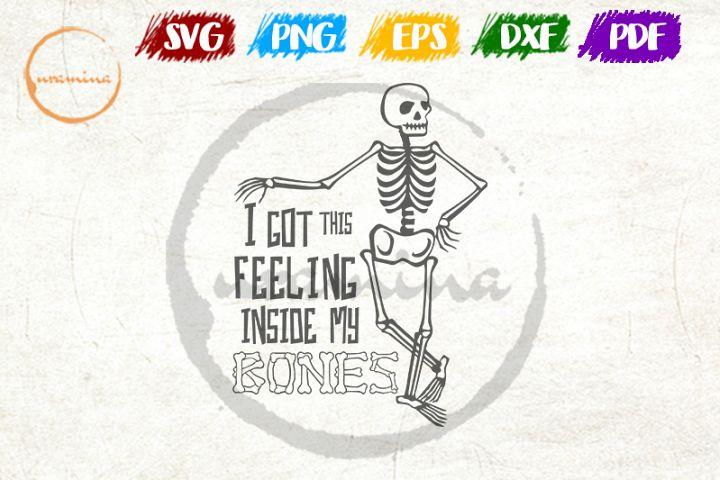 Got This Feeling Inside My Bones SVG Cut FIles, PDF Prints