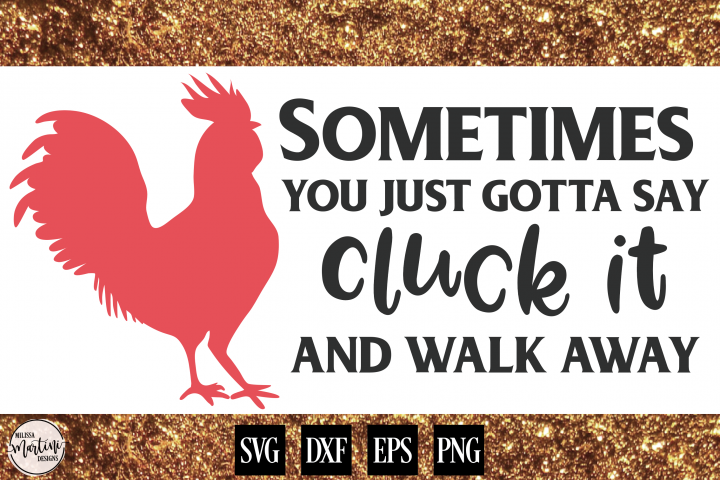 Sometimes You Just Gotta Say Cluck It and Walk Away