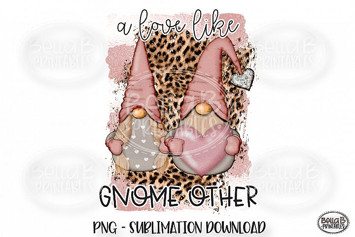 Valentines Sublimation Design, A Love Like Gnome Other