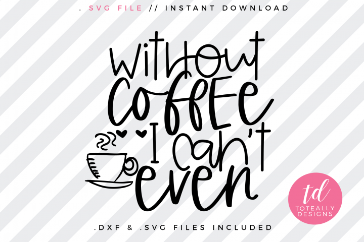 Without Coffee, I Cant Even SVG