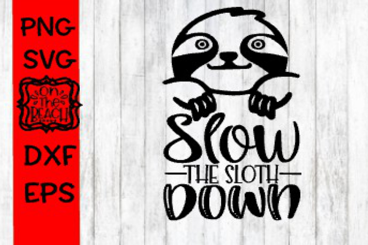 Slow The Sloth Down - SVG - Cutting Design