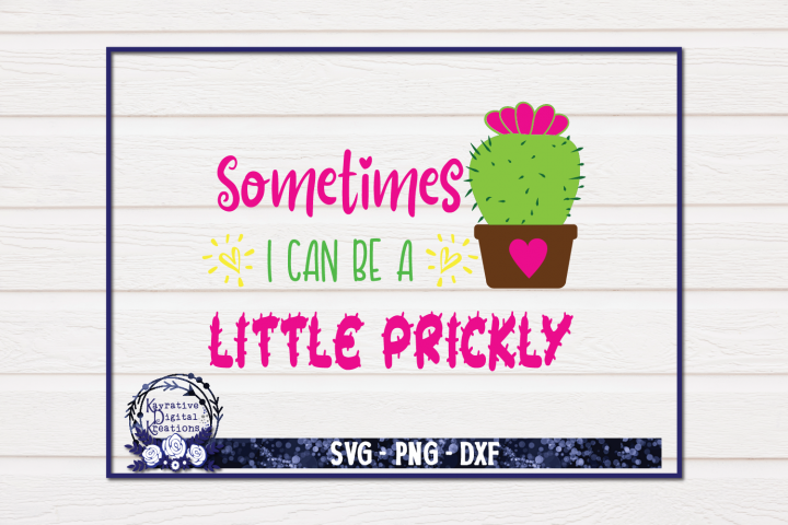 Sometimes I can be a little Prickly - Cactus SVG - Succulent