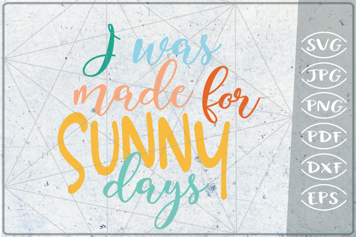 I Was Made For Sunny Days SVG Cutting File - Summer SVG