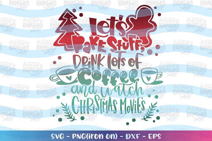 Christmas svg Lets Bake stuff, coffee Christmas Movies