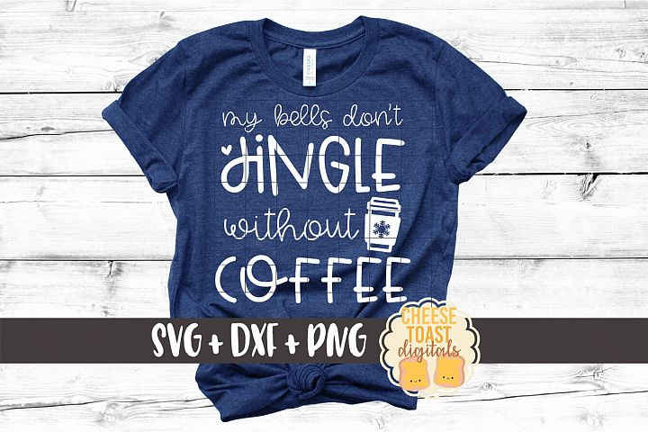 My Bells Dont Jingle Without Coffee - Christmas SVG PNG DXF