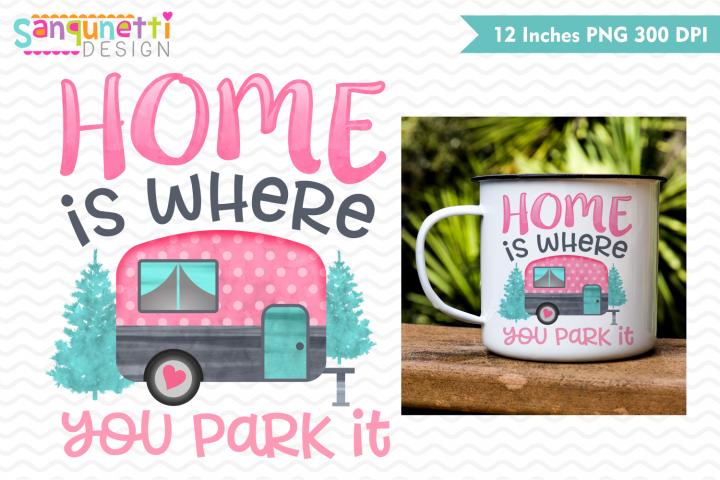 Home is where you park it camper sublimation design