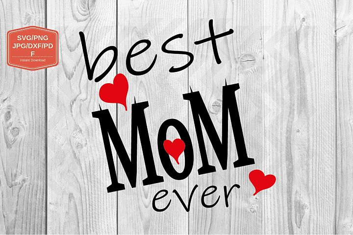Best MOM ever svg file, PNG JPG DXF, file for print