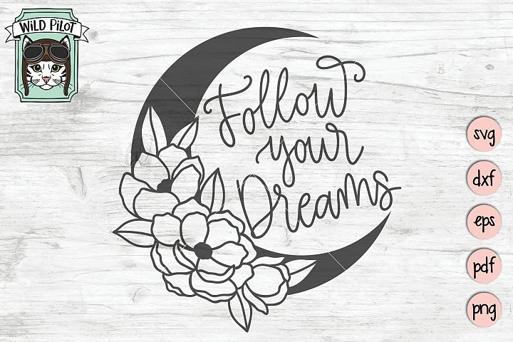 Follow Your Dreams SVG, Moon and Flowers SVG file, Moon svg