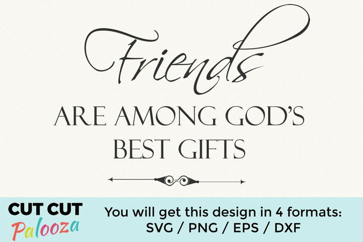 Friends are among Gods best gifts