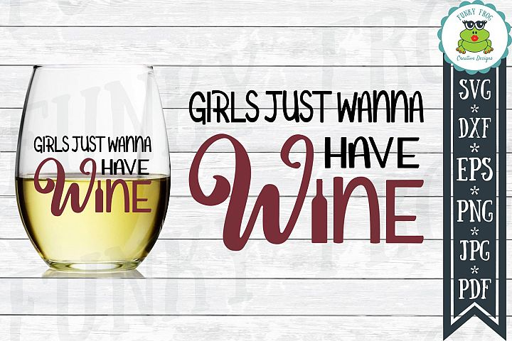 Girls Just Wanna Have Wine SVG Cut File for Crafters