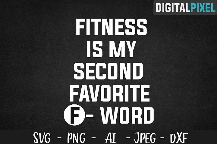 Fitness Is My Second Favorite F - Word SVG PNG DXF Circut