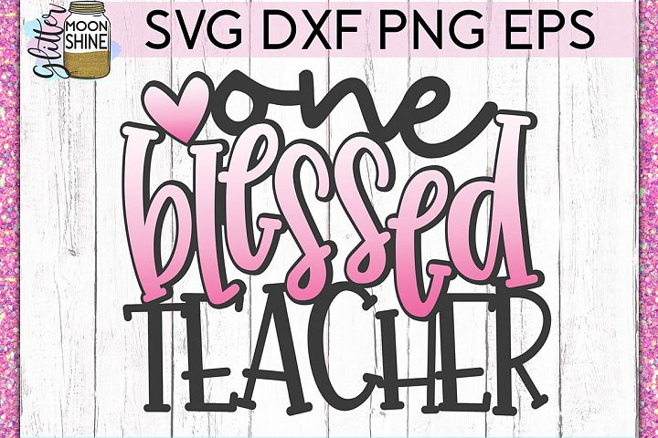 One Blessed Teacher SVG DXF PNG EPS Cutting Files
