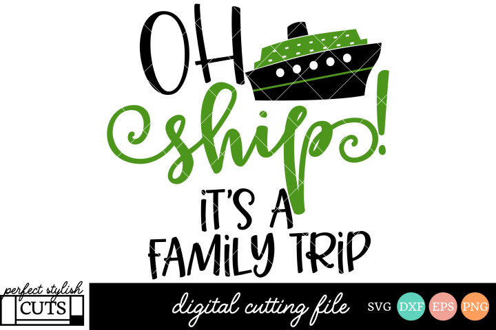 Cruise SVG - Oh Ship Its A Family Trip SVG File