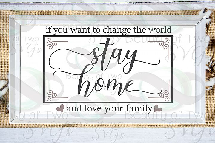 Stay home svg, love your family svg, change the world svg,
