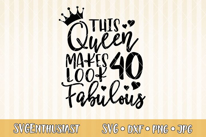 This queen makes 40 look fabulous SVG cut file