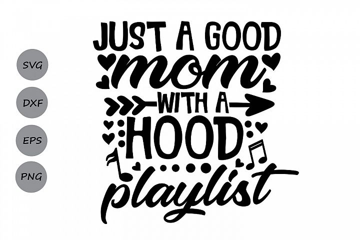 Just A Good Mom With A Hood Playlist Svg, Mothers Day Svg.