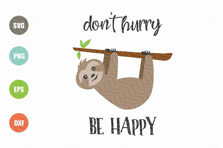 Sloth Dont Hurry Be Happy SVG
