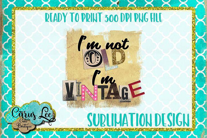 Im Not Old Im Vintage Sublimation Design