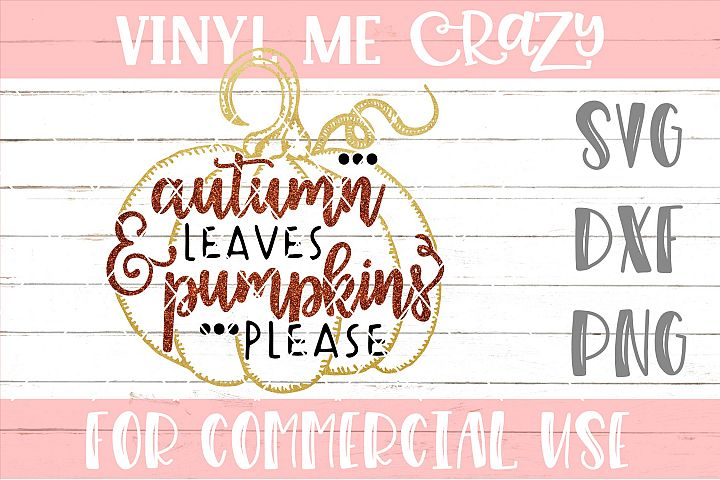Autumn Leaves And Pumpkins Please SVG DXF PNG