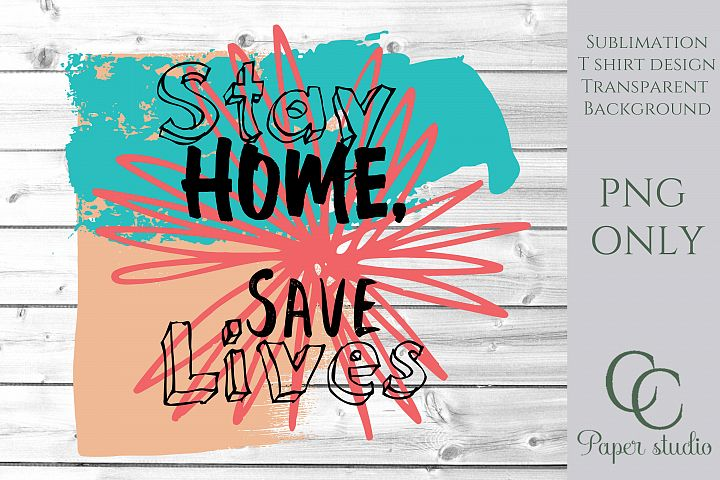 Stay home save lives sublimation