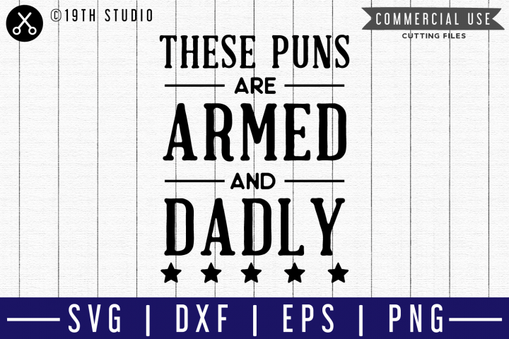 These puns are armed and dadly SVG |M51F| A Dad SVG cut file