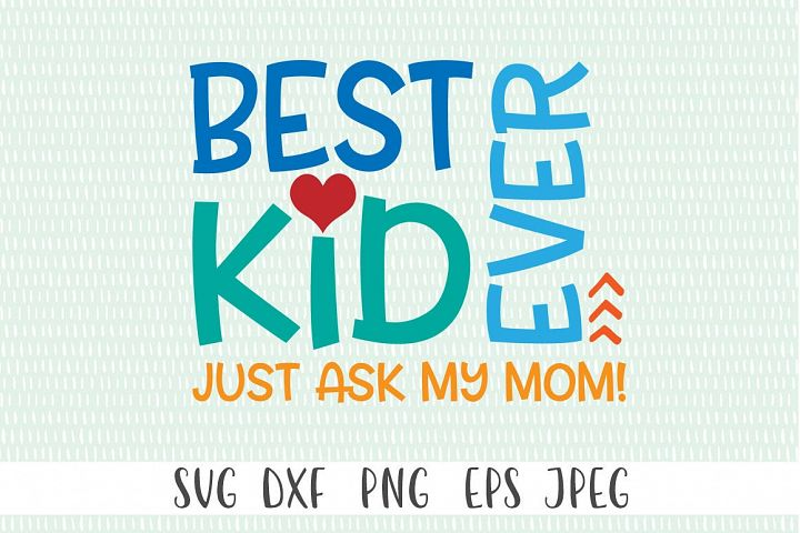 Best Kid Ever. Just Ask My Mom SVG Cut File