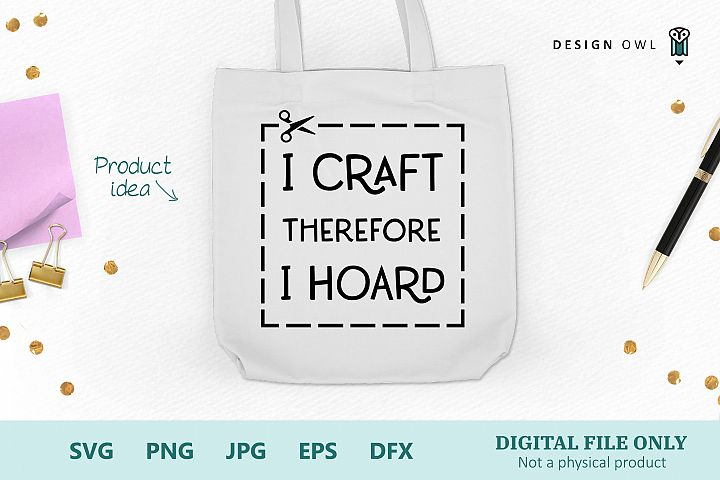I craft therefore I hoard - Funny Craft SVG file