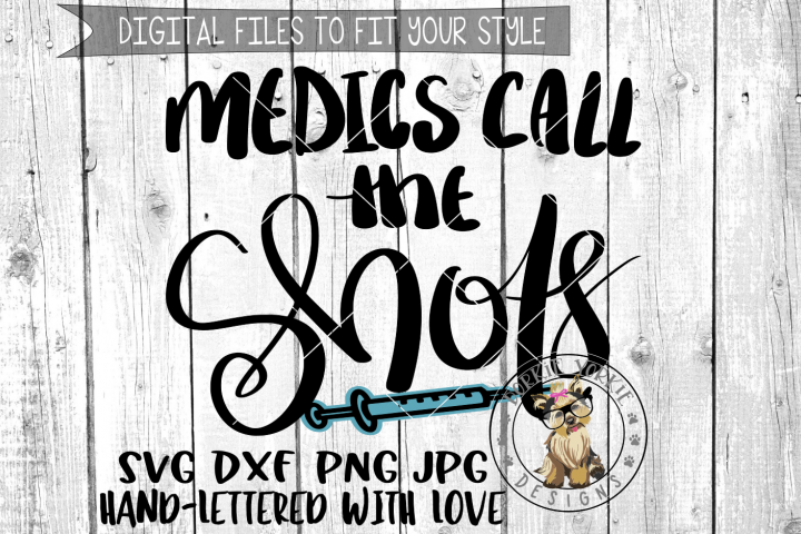 Medics Call The Shots - Hand lettered -  SVG cut file