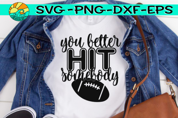 You Better Hit Somebody - Football - SVG - DXF - EPS - PNG