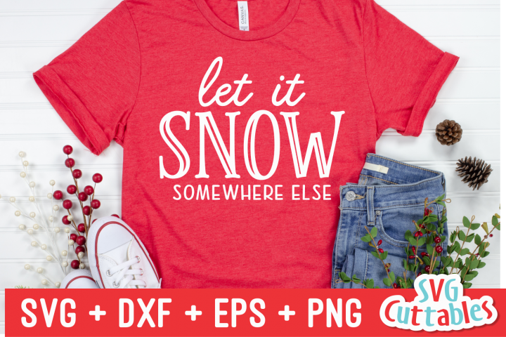 Let It Snow Somewhere Else | SVG Cut File