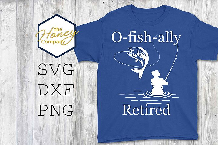 O-Fish-Ally Retired Fishing SVG DXF PNG Retirement