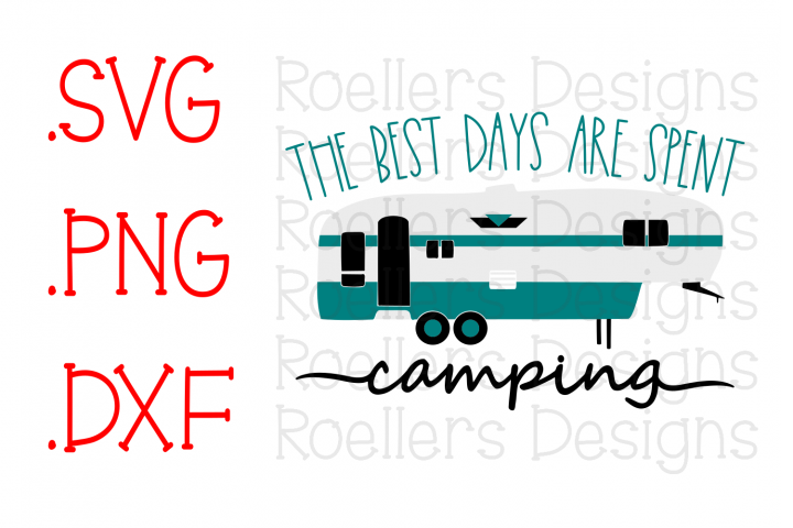 Best Days are spent Camping SVG, 5th Wheel svg, Camper Svg, Camper life Svg, Cricut, Silhouette, Svg, Dxf, Fifth Wheel Svg, Happy Camper Svg