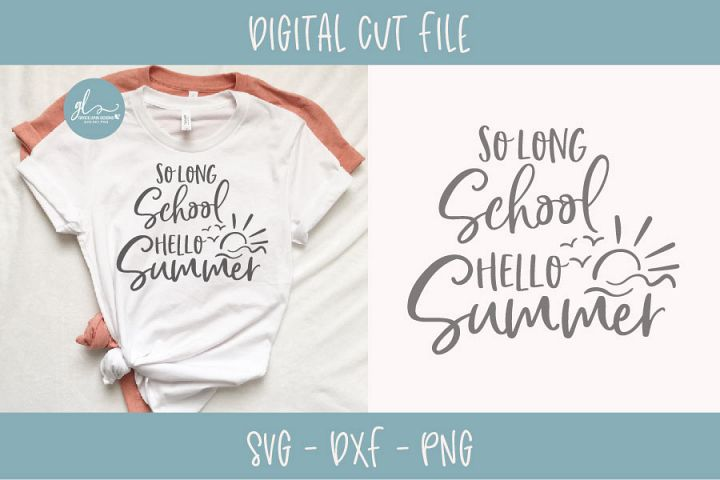 So Long School Hello Summer - Teacher/School SVG Cut File