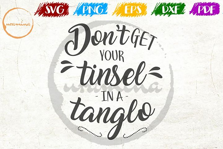 Do Not Get Your Tinsel In A Tangle Christmas SVG PDF PNG
