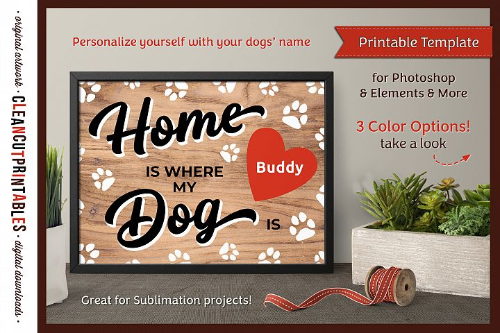 HOME WHERE MY DOG IS Printable Editable Photoshop TEMPLATE