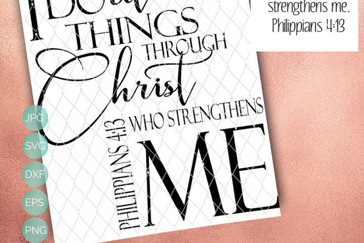 I can do all things through Christ -  Includes SVG, DXF, EPS and PNG