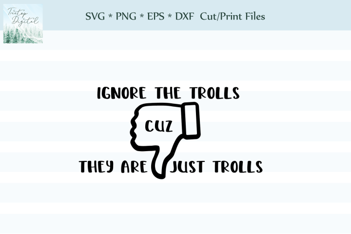 Ignore the Trolls ,SVG, Sublimation, Wall Art