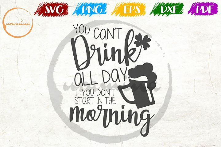 You Cant Drink All Day St. Patricks Day SVG PDF PNG